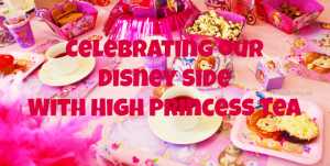 Celebrating our Disney Side with High Princess Tea