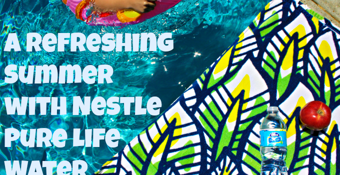 A Happy, Healthy and Refreshed Summer with Nestle Pure Life Water