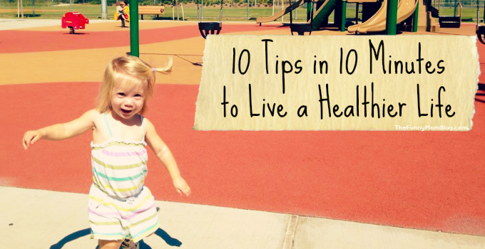 10 tips in 10 Minutes to Living a Healthier Life #Just10 #WMT