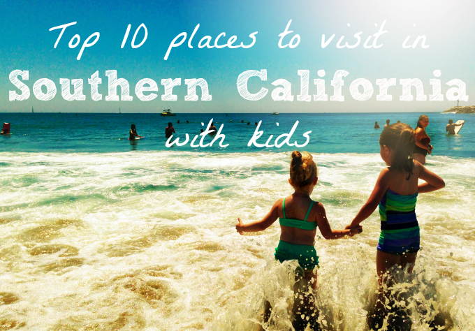 Top 10 Places To Visit In Southern California With Kids