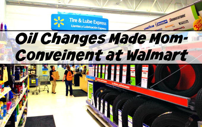 Oil Changes Made Mom Convenient At Walmart - The Funny Mom ...
